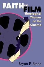 Faith and Film : Theological Themes at the Cinema - Bryan P Stone