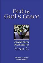 Fed by God's Grace : Communion Prayers for Year C - Michael E Dixon