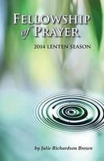 Fellowship of Prayer : Lenten Devotional 2014 - Julie Richardson Brown