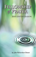 Fellowship of Prayer : 2014 Lenten Devotional - Julie Richardson Brown