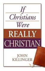 If Christians Were Really Christian - John Killinger