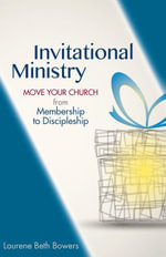 Invitational Ministry : Move Your Church from Membership to Discipleship - Laurene Beth Bowers