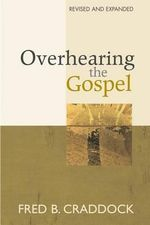 Overhearing the Gospel : Revised and Expanded - Fred B. Craddock