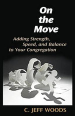On the Move : Adding Strength, Speed, and Balance to Your Congregation - C. Jeff Woods