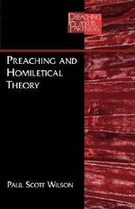 Preaching and Homiletical Theory : Preaching and Its Partners - Paul Scott Wilson