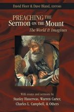 Preaching the Sermon on the Mount : The World It Imagines