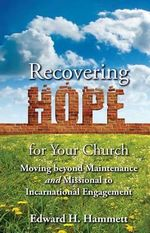 Recovering Hope for Your Church : Moving Beyond Maintenance and Missional to Incarnational Engagement - Edward Hammett