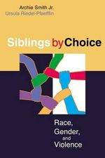 Siblings by Choice : Race, Gender, and Violence - Archie Smith, Jr.