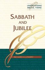 Sabbath and Jubilee : :Understanding Biblical Themes - Richard H. Lowery