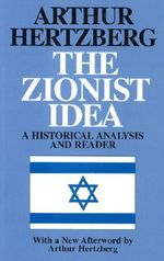 The Zionist Idea : A Historical Analysis and Reader - Arthur Hertzberg