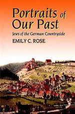 Portraits of Our Past : Jews of the German Countryside - Emily C. Rose