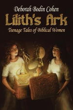 Lilith's Ark : Teenage Tales of Biblical Women - Deborah Bodin Cohen