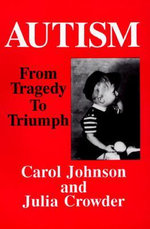 Autism : From Tragedy to Triumph - Carol Johnson