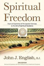 Spiritual Freedom : From an Experience of the Ignatian Exercises to the Art of Spiritual Guidance - John English