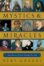 Mystics and Miracles : True Stories of Lives Touched by God - Bert Ghezzi