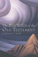 The Stories of the Old Testament : A Catholic's Guide - Jim Campbell