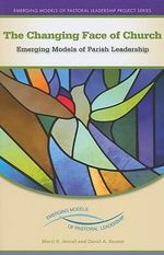 The Changing Face of Church : Emerging Models of Parish Leadership - Marti R. Jewell