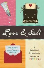 Love & Salt : A Spiritual Friendship Shared in Letters - Amy Andrews