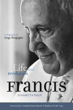 Pope Francis: Life and Revolution : A Biography of Jorge Bergoglio - Elisabetta Pique