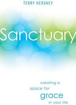 Sanctuary : Creating a Space for Grace in Your Life - Terry Hershey