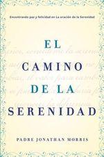 The Serenidad : Encontrando Paz y Felicidad En La Oracion de La Serenidad - Jonathan Morris