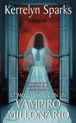 Como Casarse Con Un Vampiro Millonario : Es Igual de Facil Enamorarse de Un Muerto Viviente - Kerrelyn Sparks