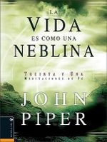 La Vida Es Como una Neblina : How to Turn $250 into $250,000 - John Piper