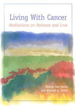 Living with Cancer : Meditations on Patience and Love - Melody Kee Smith