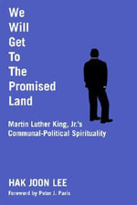 We Will Get to the Promised Land : Martin Luther King, JR.'s Communal-Political Spirituality - Hak Joon Lee