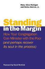 Standing in the Margin : How Your Congregation Can Minister with the Poor (and Perhaps Recover Its Soul in the Process) - Mary Alice Mulligan