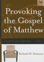 Provoking the Gospel of Matthew : A Storyteller's Commentary: Year A - Richard W Swanson