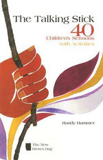 The Talking Stick : 40 Children's Sermons with Activities - Randy Hammer
