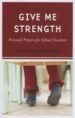 Give Me Strength : Personal Prayers for School Teachers - Sharon Harris-Ewing