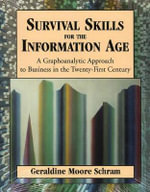 Survival Skills for the Information Age : A Graphoanalytic Approach to Twenty-First Century Business Responsibility :  A Graphoanalytic Approach to Twenty-First Century Business Responsibility - Geraldine Schram