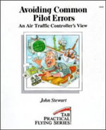Avoiding Common Pilot Errors : An Air Traffic Controller's View - John Stewart
