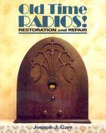 Old-time Radios! : Restoration and Repair - Joseph J. Carr