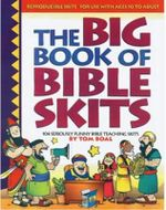 The Big Book of Bible Skits : 104 Seriously Funny Bible Teaching Skits - Tom Boal