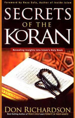 Secrets of the Koran : Revealing Insight into Islam's Holy Book - Don Richardson