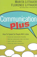 Communication Plus : How to Speak So People Will Listen - Florence Littauer