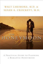 The Honeymoon of Your Dreams : How to Plan a Beautiful Life Together - Walt Larimore