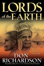 Lords of the Earth : An Incredible but True Story from the Stone-Age Hell of Papua's Jungle - Don Richardson