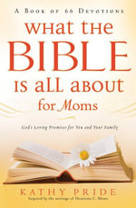What the Bible is All About for Moms : God's Loving Promises for You and Your Family - Kathy Pride