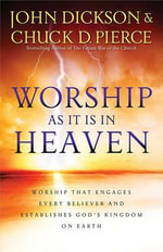 Worship as It Is in Heaven : Worship That Engages Every Believer and Establishes God's Kingdom on Earth - John Dickson