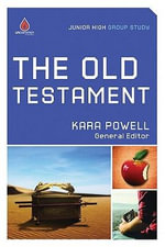 The Old Testament : Junior High Group Study - Kara Powell