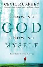Knowing God, Knowing Myself : An Invitation to Daily Discovery - Cecil Murphey
