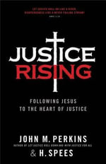 Justice Rising : Following Jesus to the Heart of Justice - Dr John M Perkins