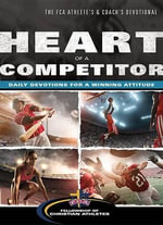 Heart of a Competitor : Daily Devotions for a Winning Attitude - Fellowship of Christian Athletes