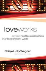 Love Works : Develop Healthy Relationships in a
