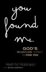 You Found Me : God's Relentless Pursuit to Find You - Keith M. Robinson