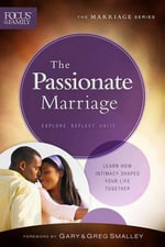 The Passionate Marriage : Learn How Intimacy Shapes Your Life Together - Focus on the Family